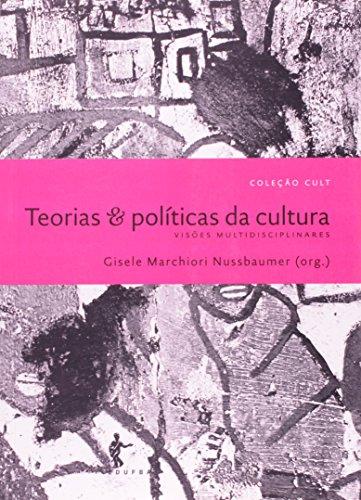 Teorias E Políticas Da Cultura. Visões Multidisciplinares, livro de Gisele Marchiori Nussbaumer
