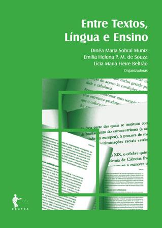 Entre textos, língua e ensino, livro de Dinéia Maria Sobral Muniz, Emélia Helena P. M. de Souza e Lícia Maria de Freire Beltrão (orgs.)