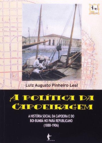 A Política Da Capoeiragem. História Social Da Capoeira Do Boi. Bumba No, livro de Marconi Leal