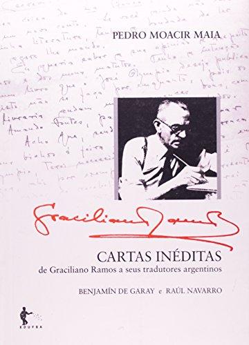 Cartas Inéditas de Graciliano Ramos a Seus Tradutores Argentinos Benjamin Digaray e Raul Nava, livro de Pedro Moacyr Maia