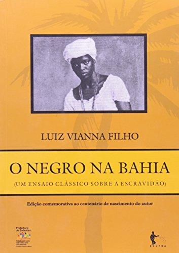 O Negro Na Bahia. Um Ensaio Clássico Sobre A Escravidão, livro de Vianna Filho
