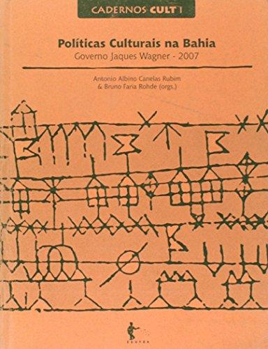 Políticas Culturais na Bahia. Governo Jacques Wagner 2007 - Coleção Cult, livro de Antônio Albino Canelas Rubim