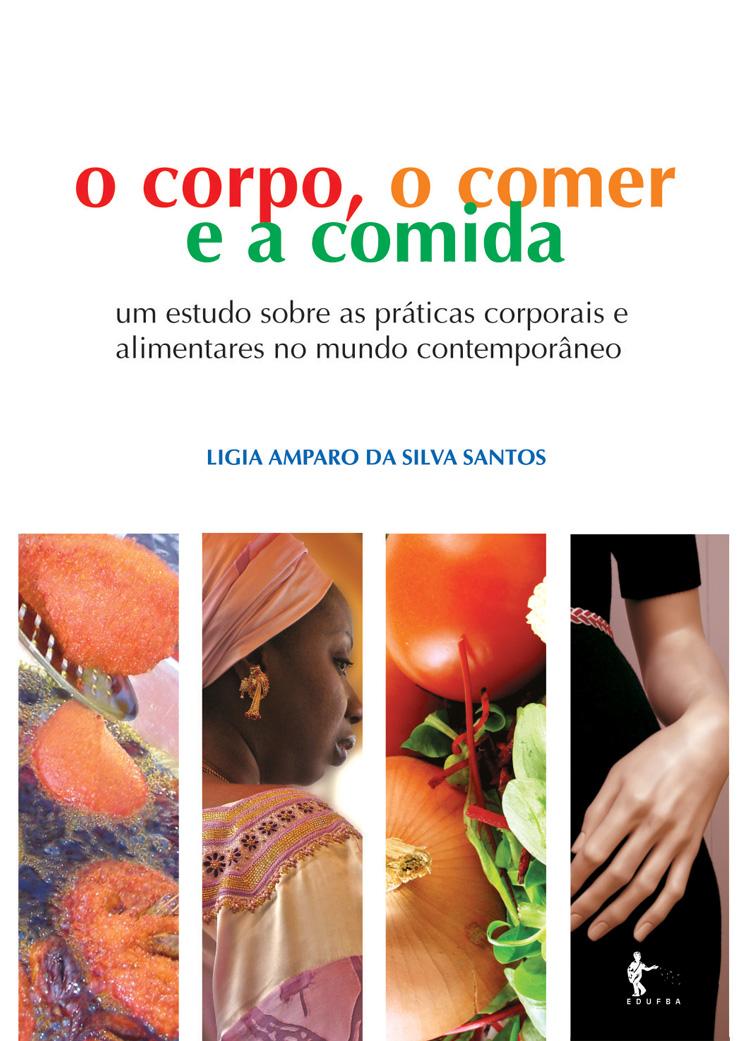 O Corpo, o comer e a comida: um estudo sobre as práticas corporais alimentares no mundo contemporâneo, livro de Lígia Amparo da Silva Santos