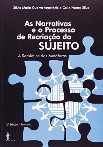As Narrativas E O Processo De Recriação Do Sujeito. A Semiótica Das Metaforas, livro de Célia Nunes Silva