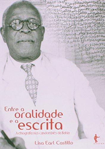 Entre a Oralidade e a Escrita. A Etnografia nos Candomblés da Bahia, livro de Lisa Earl Castillo