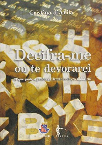 Decifra-Me ou Te Devorarei. O que Pode o Professor Frente ao Livro Didático?, livro de Cristina D