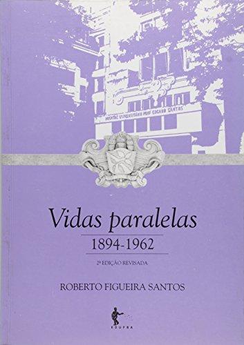 Vidas Paralelas. 1894 - 1962, livro de Roberto Figueira Santos