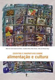 Escritas e narrativas sobre alimentação e cultura, livro de Maria do Carmo Soares de Freitas, Gardênia Abreu Vieira Fontes, Nilce de Oliveira (orgs.)