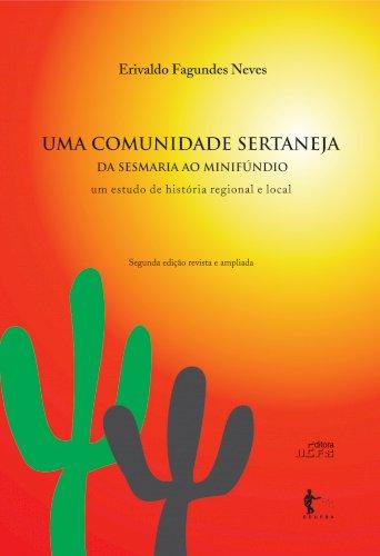 Uma Comunidade sertaneja: da sesmaria ao minifúndio - um estudo de história regional e local (2ª Ed.), livro de Erivaldo Fagundes Neves