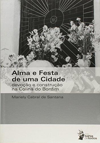 Alma E Festa De Uma Cidade - Devocao E Construcao Da Colina Do Bonfim, livro de