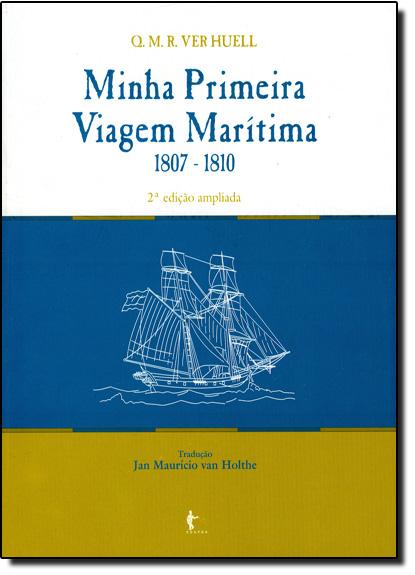 Minha Primeira Viagem Marítima - 1807 - 18, livro de Q. M. R. Ver Huell