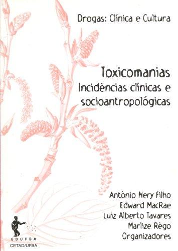 Toxicomanias. Incidências Clínicas e Socioantropológicas, livro de Antônio Nery Filho, Edward MacRae, Luiz Alberto Tavares, Marlize Rêgo