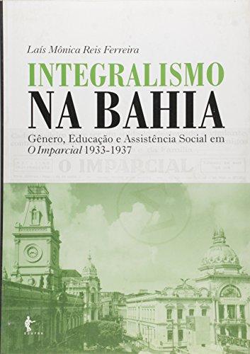 Integralismo Na Bahia - Genero, Educacao E Assistencia Social Em O Imp, livro de Sem autor