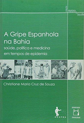 Gripe Espanhola Na Bahia, A - Saude, Politica E Medicina Em Tempos De, livro de