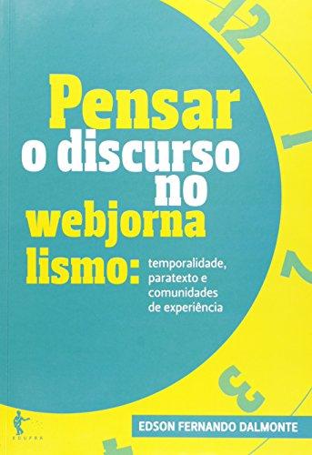 Pensar O Discurso No Webjornalismo; Temporalidade, Paratexto E Comunidades De Experiência, livro de Edson Fernando dalmonte