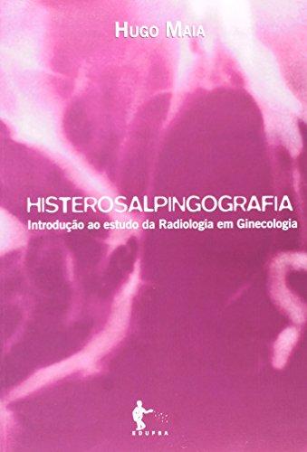 Histerosalpingografia. Introdução ao Estudo da Radiologia em Ginecologia, livro de Hugo Maia