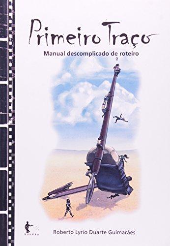 Primeiro Traço. Manual Descomplicado De Roteiro, livro de Roberto Lyrio Duarte Guimaraes
