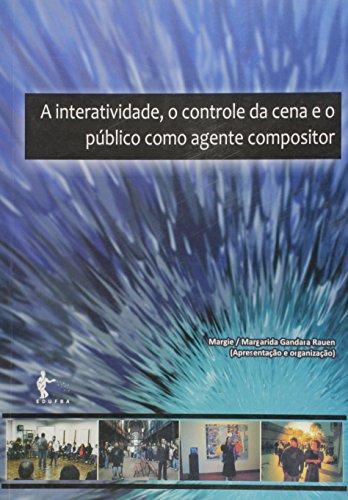 Interatividade, O Controle Da Cena E O Publico Como Agente Compositor,, livro de