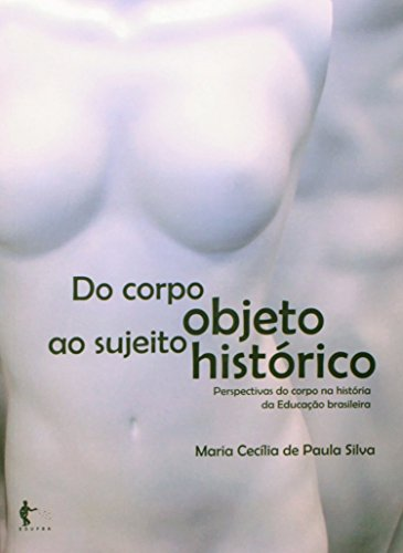 Do Corpo Objeto Ao Sujeito Historico, livro de Maria Cecilia De Paula Silva