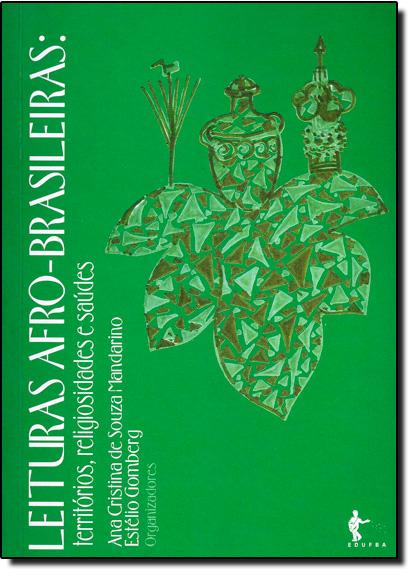 Leituras Afro-Brasileiras - Territorios, Religiosidades E Saudes, livro de Mandarino, Ana Cristina De Souza;Gomberg, Estelio