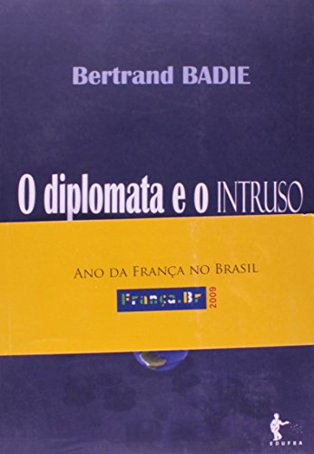 O Diplomata E O Intruso. A Entrada Das Sociedades Na Arena Internacional, livro de Bertrand Badie