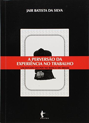 A Perversão da Experiência no Trabalho. Um Estudo do PDV no Banco do Brasil, livro de Jair Batista da Silva