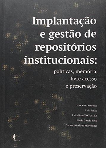 Implantação e Gestão de Repositórios Institucionais. Políticas, Memória, Livre Acesso e Preservação, livro de Vários Autores
