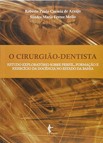 Cirurgiao Dentista, O - Estudo Exploratorio Sobre Perfil, Formacao E E, livro de