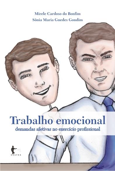Trabalho emocional: demandas afetivas no exercício profissional, livro de Mirele Cardoso do Bonfim, Sônia Maria Guedes Gondim