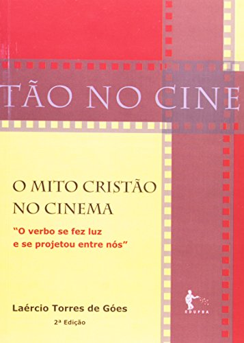O Mito Cristão No Cinema. O Verbo Se Fez Luz E Se Projetou Entre Nós, livro de Laércio Torres de Góes