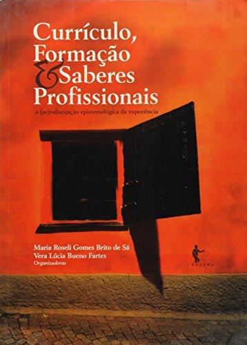 Currículo, Formação e Saberes Profissionais. A (Re)Valorização Epistemológica da Experiência, livro de Maria Roseli Gomes Brito de Sá