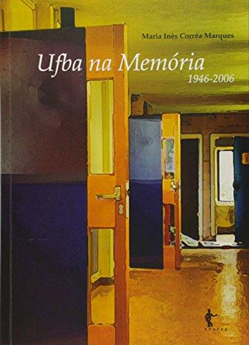 UFBA Na Memória 1946-2006, livro de Maria Inês Corrêa Marques