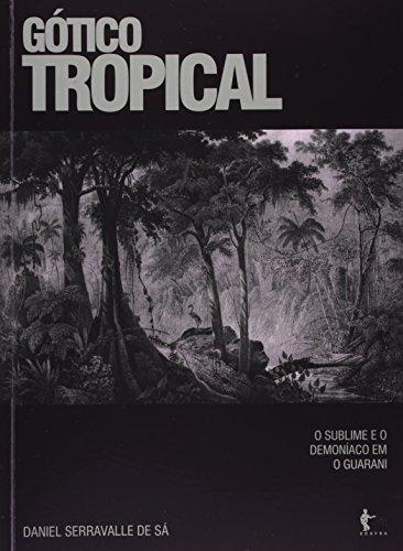 Gotico Tropical - O Sublime E O Demoniaco Em O Guarani, livro de Daniel Serravalle Sa