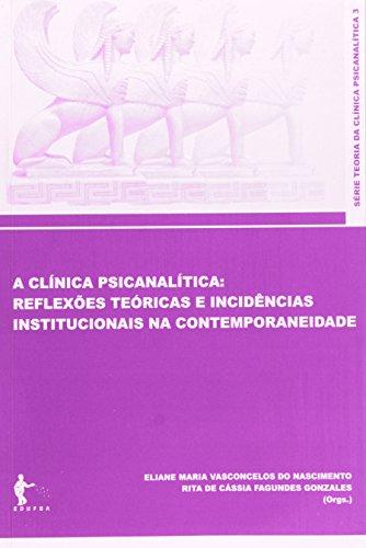 A Clinica Psicanalitica. Reflexões Teóricas E Incidências, livro de Eliane Maria Vasconcelos Nascimento
