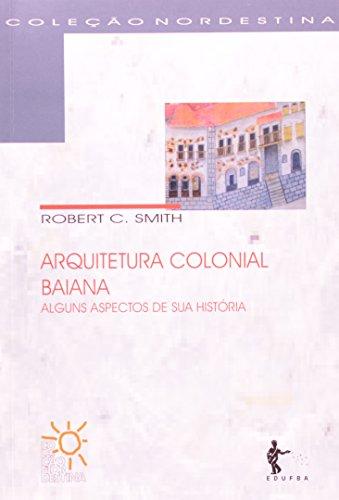 Arquitetura Colonial Baiana. Alguns Aspectos De Sua História, livro de Robert C. Smith