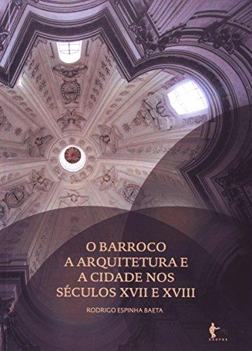 O Barroco. A Arquitetura E A Cidade Nos Séculos XVII E XVIII, livro de Rodrigo Espinha Baeta