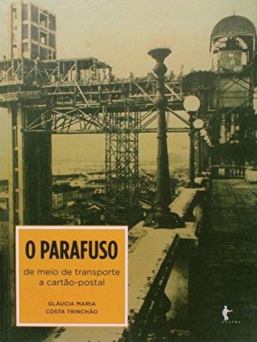 O Parafuso. De Meio de Transporte a Cartão Postal, livro de Gláucia Maria Costa Trinchão