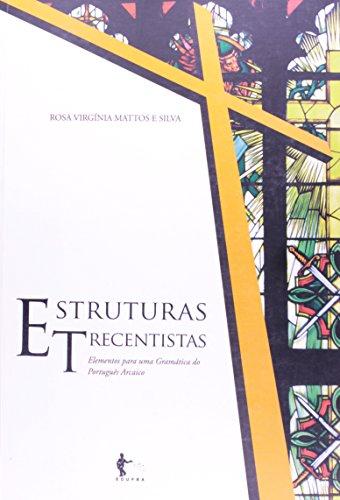Estruturas Trecentistas. Elementos Para Uma Gramática Do Português Arcaico, livro de Rosa Virgínia Mattos E Silva