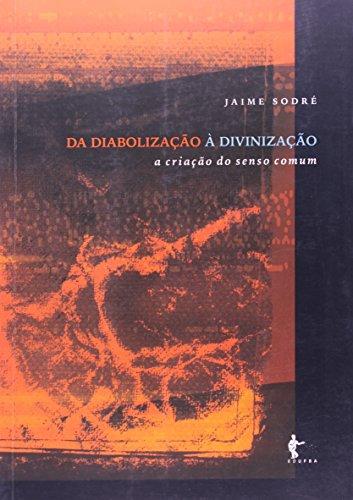Da Diabolização A Divinização A Criação Do Senso Comum, livro de Jaime Sodré