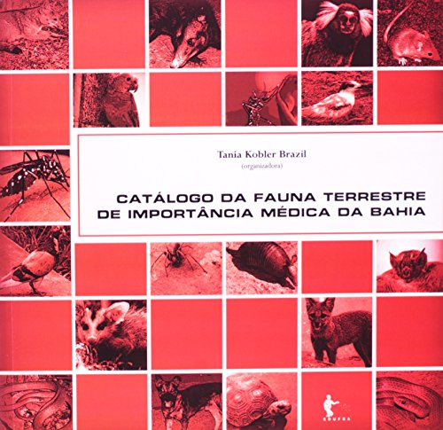 Catálogo Da Fauna Terrestre De Importância Médica Da Bahia, livro de Tania Kobler Brazil