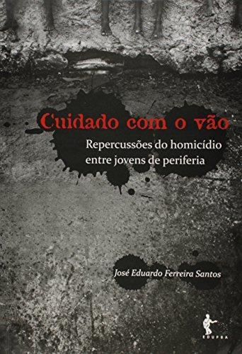 Cuidado com o Vão. Repercussões do Homicídio Entre Jovens de Periferia, livro de José Eduardo Ferreira Santos