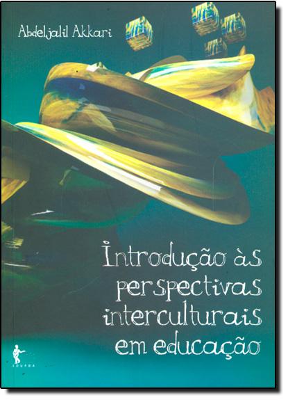 Introdução Às Perspectivas Interculturais em Educação, livro de Abdeljalil Akkari
