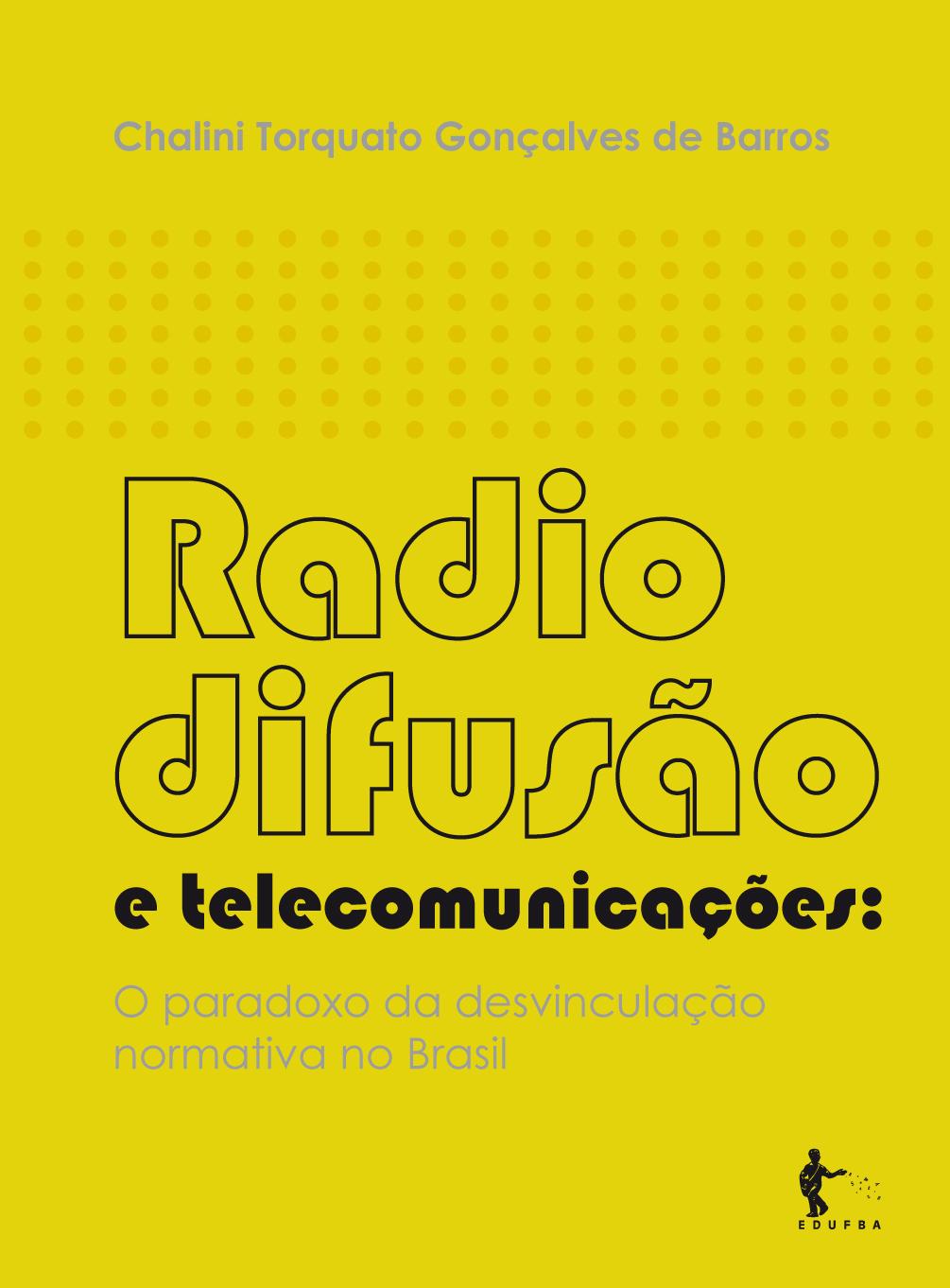 Radiodifusão e telecomunicações - O paradoxo da desvinculação normativa no Brasil, livro de Chalini Torquato Gonçalves de Barros