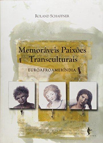 Memoráveis Paixões Transculturais. Euroafromeríndia, livro de Roland Schaffner