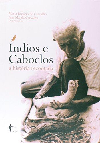 Índios e Caboclos. A História Recontada, livro de Ana Magda Carvalho, Maria Rosário de Carvalho