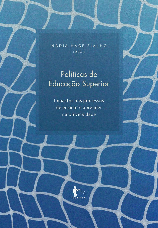 Políticas de Educação Superior: impactos nos processos de ensinar e aprender na Universidade, livro de Nadia Hage Fialho
