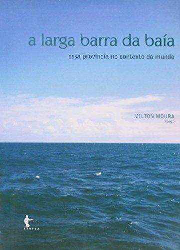 A Larga Barra da Baía. Essa Província no Contexto do Mundo, livro de Milton Moura