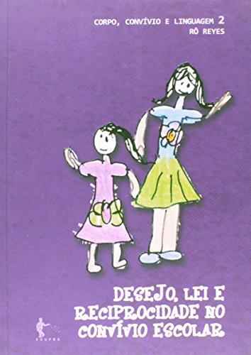 Desejo, Lei e Reciprocidade no Convivio Escolar. Corpo, Convívio e Linguagem - Volume 2, livro de Ro Reyes