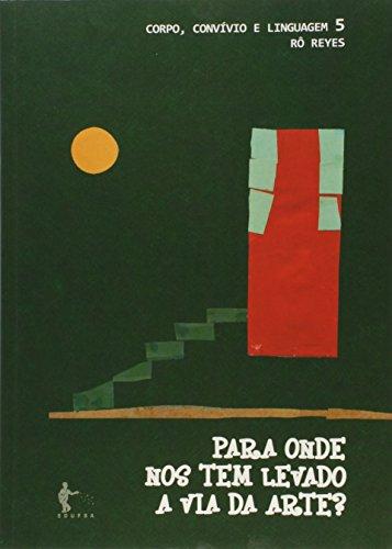 Para Onde nos Tem Levado a Via da Arte?, livro de Ro Reyes
