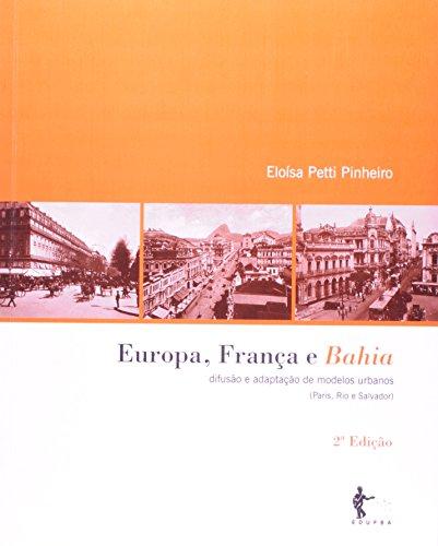 Europa, França E Bahia. Difusão E Adaptação De Modelos Urbanos, livro de Eloísa Petti Pinheiro